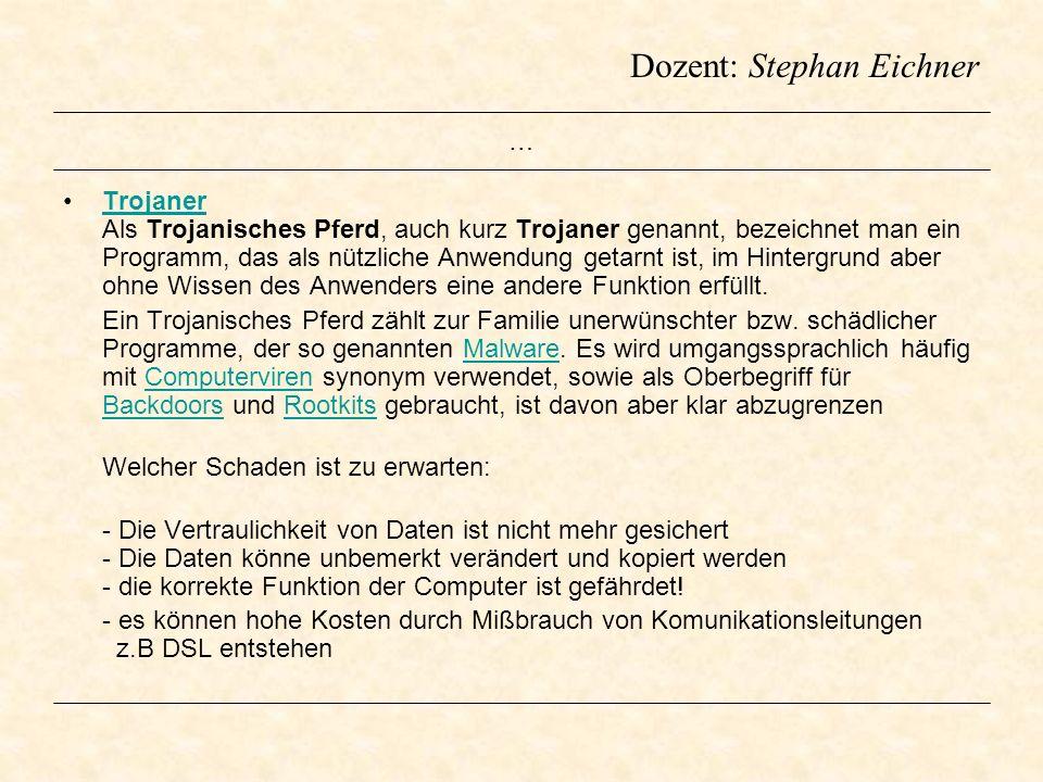 Dozent: Stephan Eichner … Trojaner Als Trojanisches Pferd, auch kurz Trojaner genannt, bezeichnet man ein Programm, das als nützliche Anwendung getarn