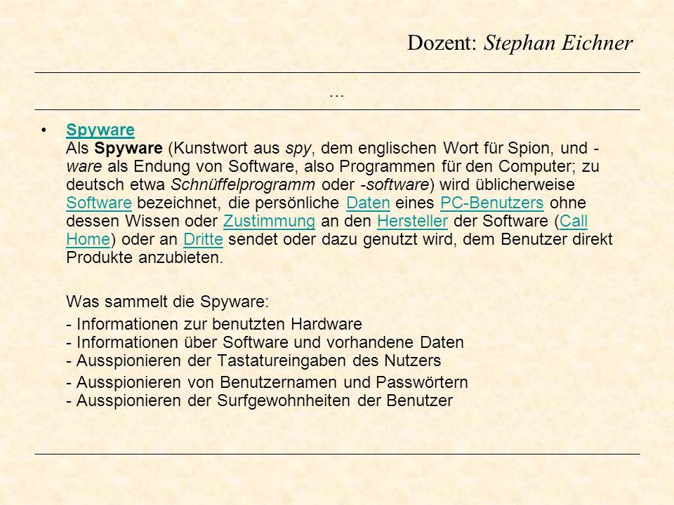 Dozent: Stephan Eichner … Spyware Als Spyware (Kunstwort aus spy, dem englischen Wort für Spion, und - ware als Endung von Software, also Programmen f