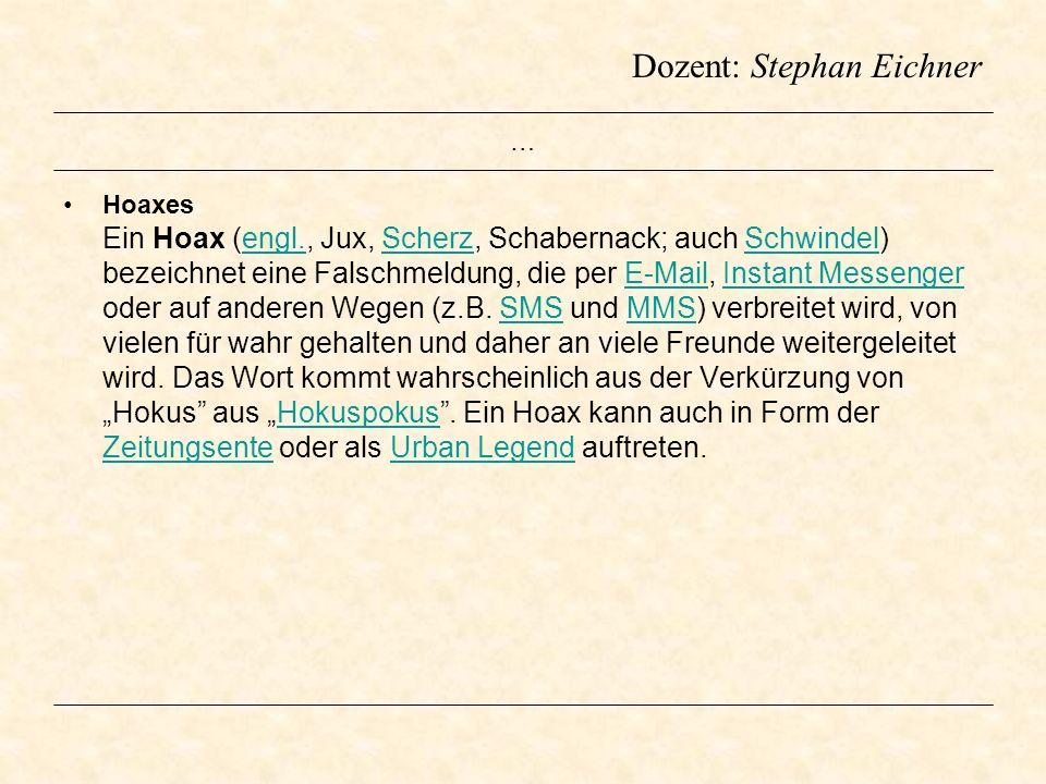 Dozent: Stephan Eichner … Hoaxes Ein Hoax (engl., Jux, Scherz, Schabernack; auch Schwindel) bezeichnet eine Falschmeldung, die per E-Mail, Instant Mes