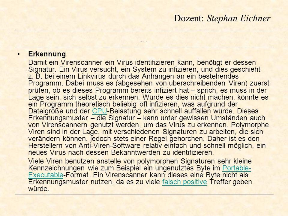 Dozent: Stephan Eichner … Erkennung Damit ein Virenscanner ein Virus identifizieren kann, benötigt er dessen Signatur. Ein Virus versucht, ein System
