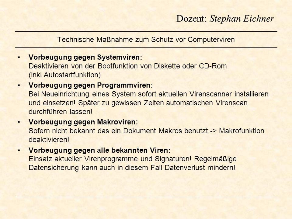 Dozent: Stephan Eichner Technische Maßnahme zum Schutz vor Computerviren Vorbeugung gegen Systemviren: Deaktivieren von der Bootfunktion von Diskette