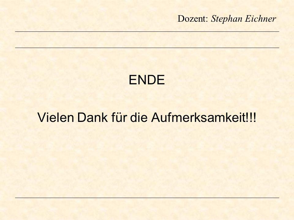 Dozent: Stephan Eichner ENDE Vielen Dank für die Aufmerksamkeit!!!