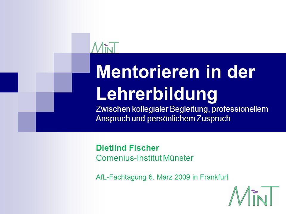 Mentorieren in der Lehrerbildung Zwischen kollegialer Begleitung, professionellem Anspruch und persönlichem Zuspruch Dietlind Fischer Comenius-Institu