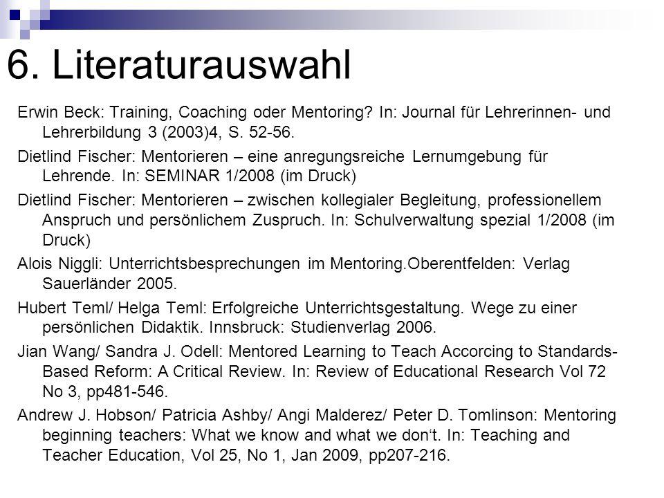 6. Literaturauswahl Erwin Beck: Training, Coaching oder Mentoring? In: Journal für Lehrerinnen- und Lehrerbildung 3 (2003)4, S. 52-56. Dietlind Fische