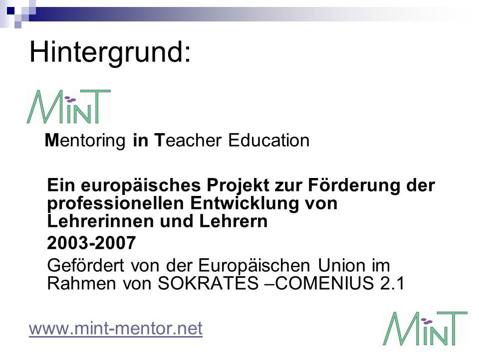 Hintergrund: Mentoring in Teacher Education Ein europäisches Projekt zur Förderung der professionellen Entwicklung von Lehrerinnen und Lehrern 2003-20