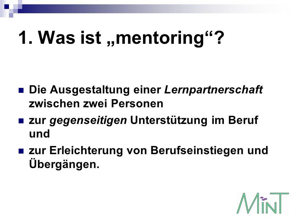 1. Was ist mentoring? Die Ausgestaltung einer Lernpartnerschaft zwischen zwei Personen zur gegenseitigen Unterstützung im Beruf und zur Erleichterung