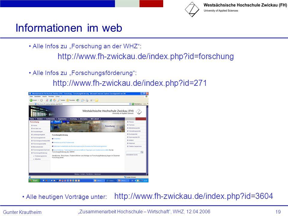 Zusammenarbeit Hochschule – Wirtschaft, WHZ, 12.04.2006 Gunter Krautheim 19 Informationen im web Alle Infos zu Forschung an der WHZ: http://www.fh-zwi