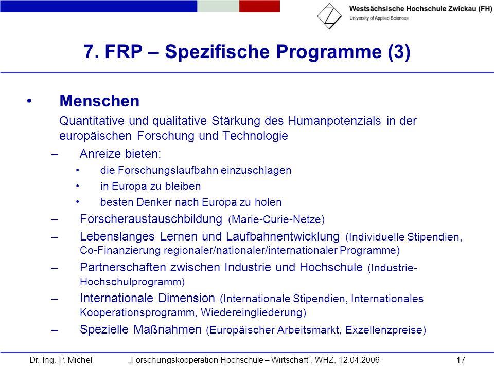 Dr.-Ing. P. Michel Forschungskooperation Hochschule – Wirtschaft, WHZ, 12.04.200617 7. FRP – Spezifische Programme (3) Menschen Quantitative und quali