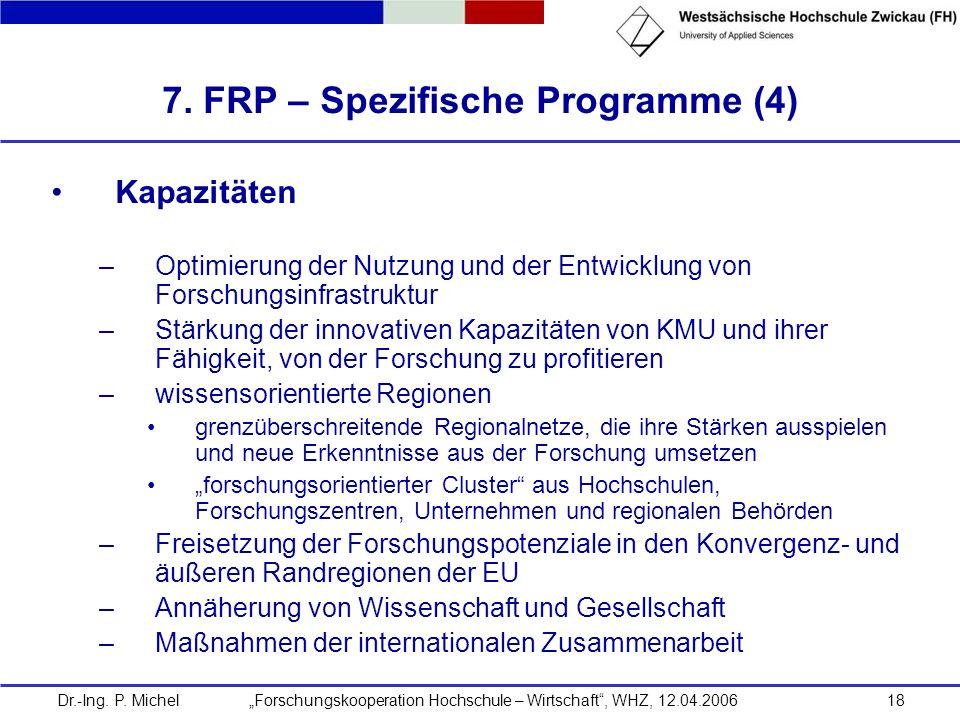 Dr.-Ing. P. Michel Forschungskooperation Hochschule – Wirtschaft, WHZ, 12.04.200618 7. FRP – Spezifische Programme (4) Kapazitäten –Optimierung der Nu