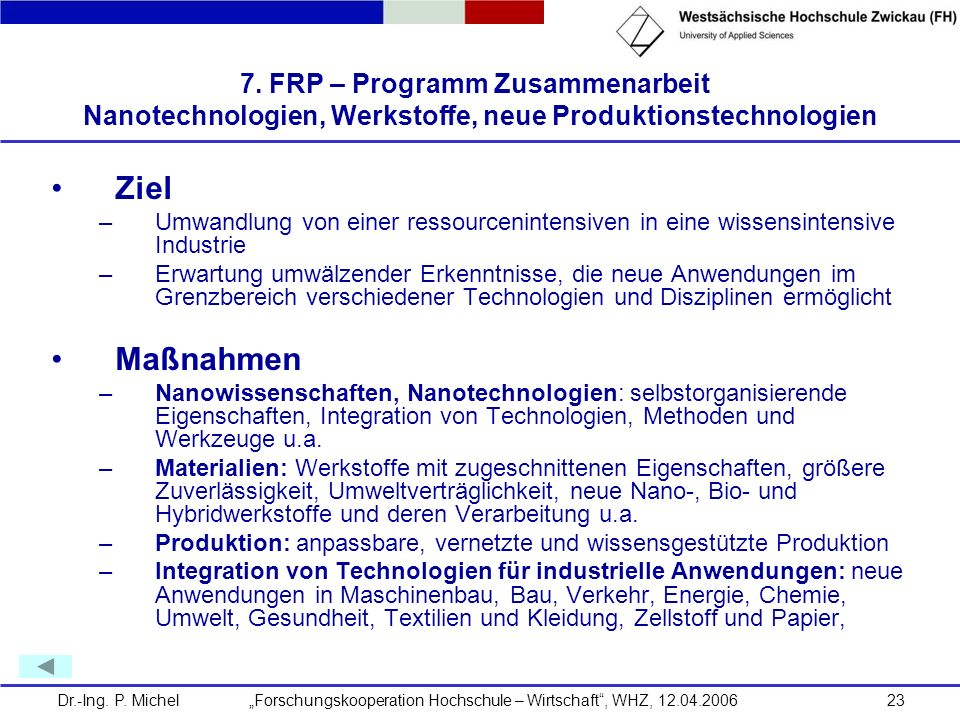 Dr.-Ing. P. Michel Forschungskooperation Hochschule – Wirtschaft, WHZ, 12.04.200623 7. FRP – Programm Zusammenarbeit Nanotechnologien, Werkstoffe, neu