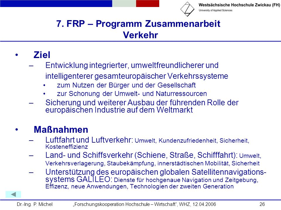 Dr.-Ing. P. Michel Forschungskooperation Hochschule – Wirtschaft, WHZ, 12.04.200626 7. FRP – Programm Zusammenarbeit Verkehr Ziel –Entwicklung integri