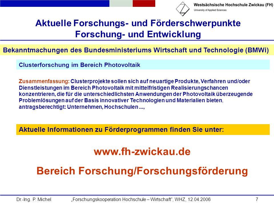 Dr.-Ing. P. Michel Forschungskooperation Hochschule – Wirtschaft, WHZ, 12.04.20067 Aktuelle Forschungs- und Förderschwerpunkte Forschung- und Entwickl