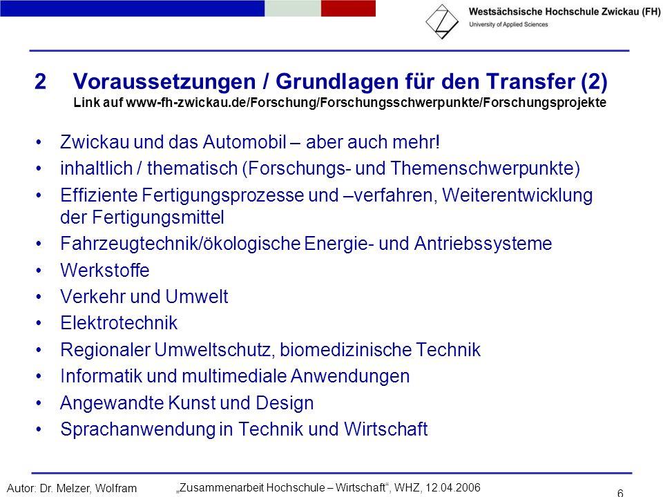 Zusammenarbeit Hochschule – Wirtschaft, WHZ, 12.04.2006Autor: Dr. Melzer, Wolfram 6 2Voraussetzungen / Grundlagen für den Transfer (2) Link auf www-fh