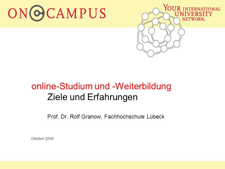 oncampus Oktober 2008 online-Studium und -Weiterbildung Ziele und Erfahrungen Prof. Dr. Rolf Granow, Fachhochschule Lübeck