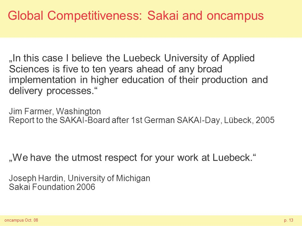 oncampus Oct. 08p. 13 Global Competitiveness: Sakai and oncampus In this case I believe the Luebeck University of Applied Sciences is five to ten year
