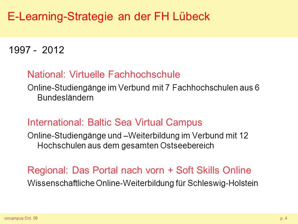 oncampus Oct. 08p. 4 National: Virtuelle Fachhochschule Online-Studiengänge im Verbund mit 7 Fachhochschulen aus 6 Bundesländern International: Baltic