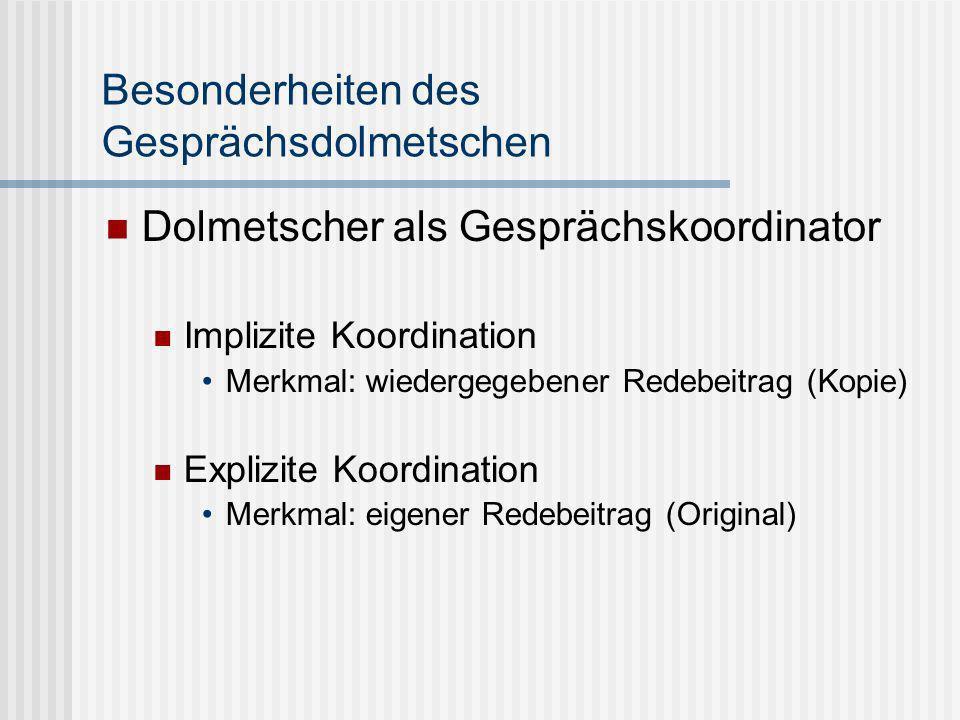 Besonderheiten des Gesprächsdolmetschen Dolmetscher als Gesprächskoordinator Implizite Koordination Merkmal: wiedergegebener Redebeitrag (Kopie) Expli
