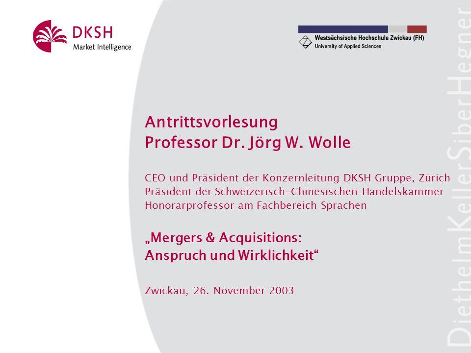 Antrittsvorlesung Professor Dr. Jörg W. Wolle CEO und Präsident der Konzernleitung DKSH Gruppe, Zürich Präsident der Schweizerisch-Chinesischen Handel