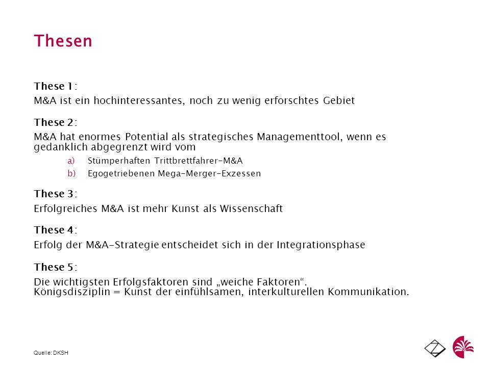 Thesen These 1: M&A ist ein hochinteressantes, noch zu wenig erforschtes Gebiet These 2: M&A hat enormes Potential als strategisches Managementtool, w