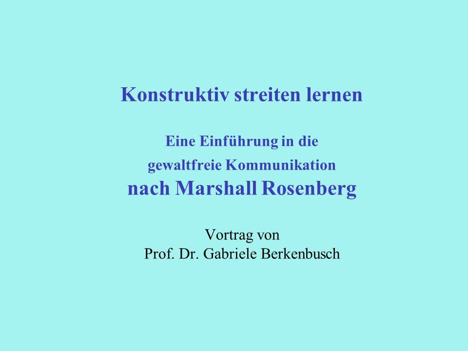 Konstruktiv streiten lernen Eine Einführung in die gewaltfreie Kommunikation nach Marshall Rosenberg Vortrag von Prof. Dr. Gabriele Berkenbusch