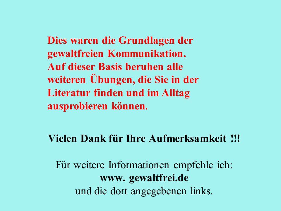 Vielen Dank für Ihre Aufmerksamkeit !!! Für weitere Informationen empfehle ich: www. gewaltfrei.de und die dort angegebenen links. Dies waren die Grun