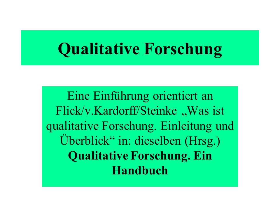 Qualitative Forschung Eine Einführung orientiert an Flick/v.Kardorff/Steinke Was ist qualitative Forschung. Einleitung und Überblick in: dieselben (Hr