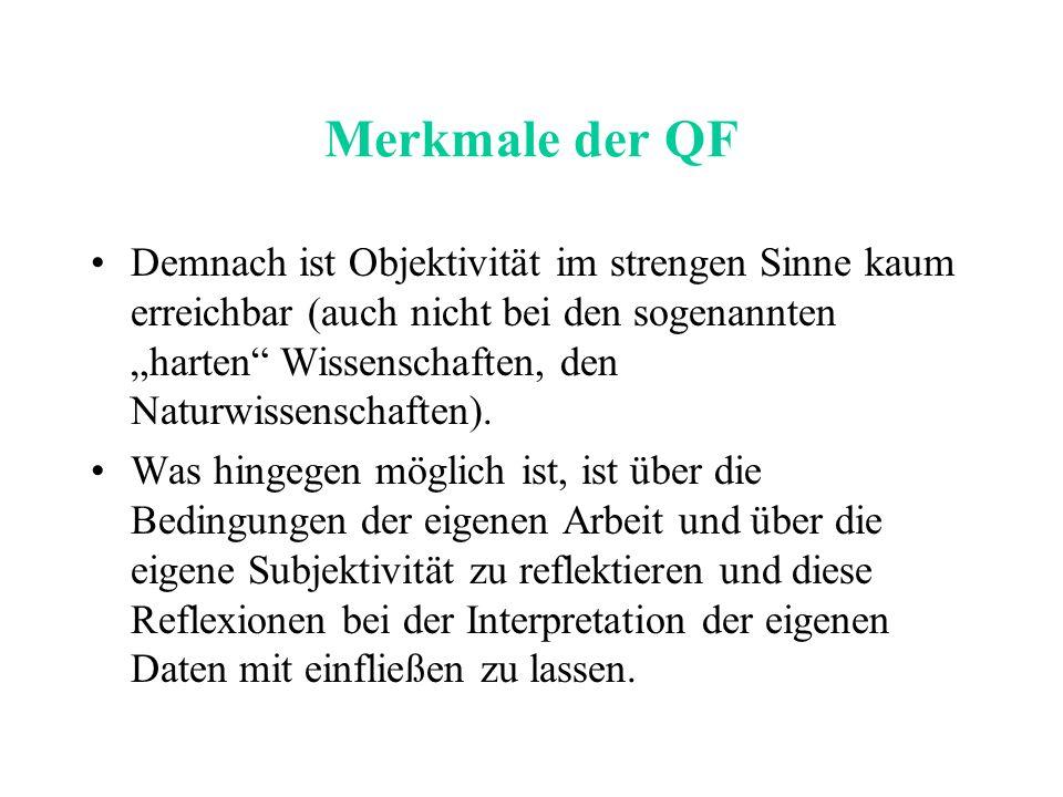 Merkmale der QF Demnach ist Objektivität im strengen Sinne kaum erreichbar (auch nicht bei den sogenannten harten Wissenschaften, den Naturwissenschaf