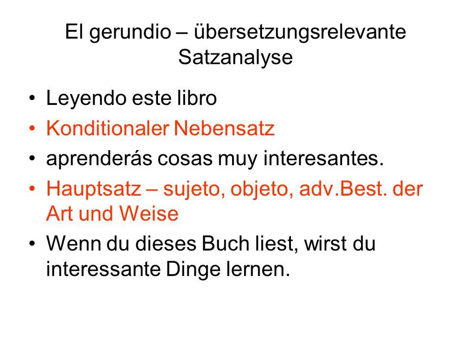 El gerundio – übersetzungsrelevante Satzanalyse Leyendo este libro Konditionaler Nebensatz aprenderás cosas muy interesantes. Hauptsatz – sujeto, obje