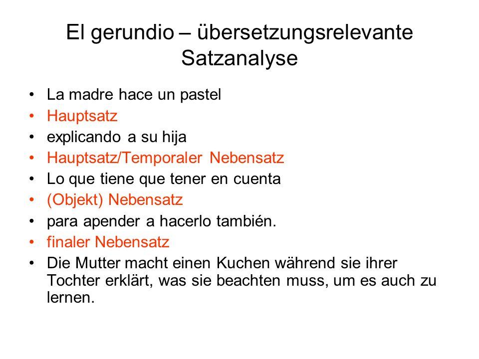 El gerundio – übersetzungsrelevante Satzanalyse La madre hace un pastel Hauptsatz explicando a su hija Hauptsatz/Temporaler Nebensatz Lo que tiene que