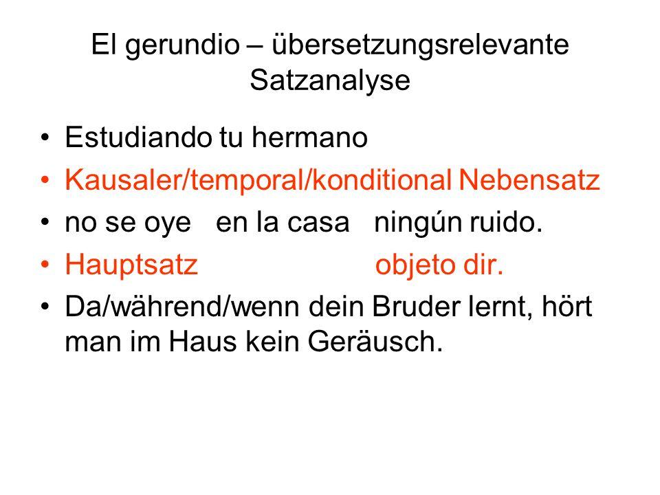 El gerundio – übersetzungsrelevante Satzanalyse Estudiando tu hermano Kausaler/temporal/konditional Nebensatz no se oye en la casa ningún ruido. Haupt