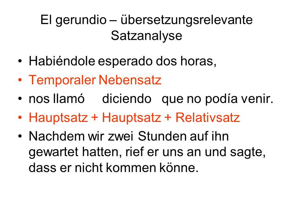 El gerundio – übersetzungsrelevante Satzanalyse Habiéndole esperado dos horas, Temporaler Nebensatz nos llamó diciendo que no podía venir. Hauptsatz +
