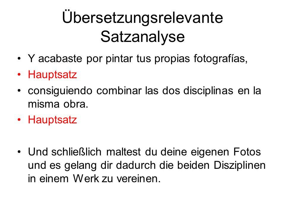 Übersetzungsrelevante Satzanalyse Y acabaste por pintar tus propias fotografías, Hauptsatz consiguiendo combinar las dos disciplinas en la misma obra.