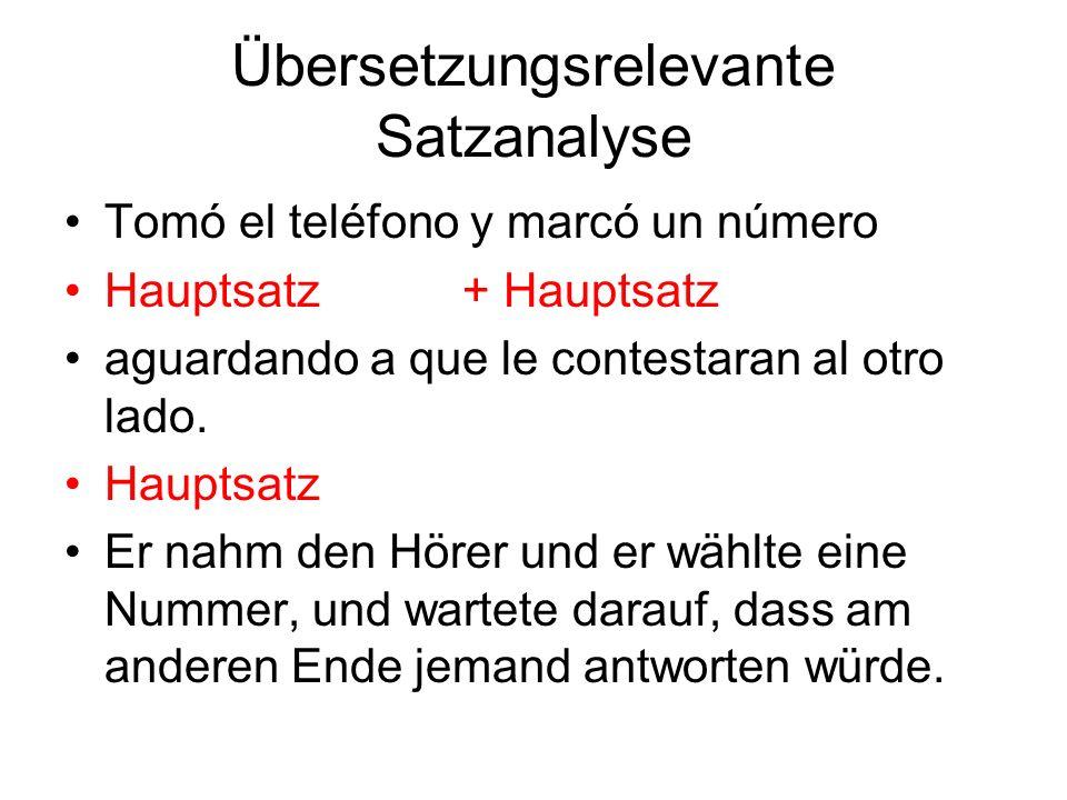 Übersetzungsrelevante Satzanalyse Tomó el teléfono y marcó un número Hauptsatz + Hauptsatz aguardando a que le contestaran al otro lado. Hauptsatz Er