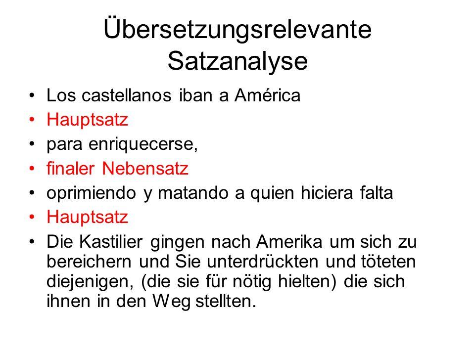 Übersetzungsrelevante Satzanalyse Los castellanos iban a América Hauptsatz para enriquecerse, finaler Nebensatz oprimiendo y matando a quien hiciera f