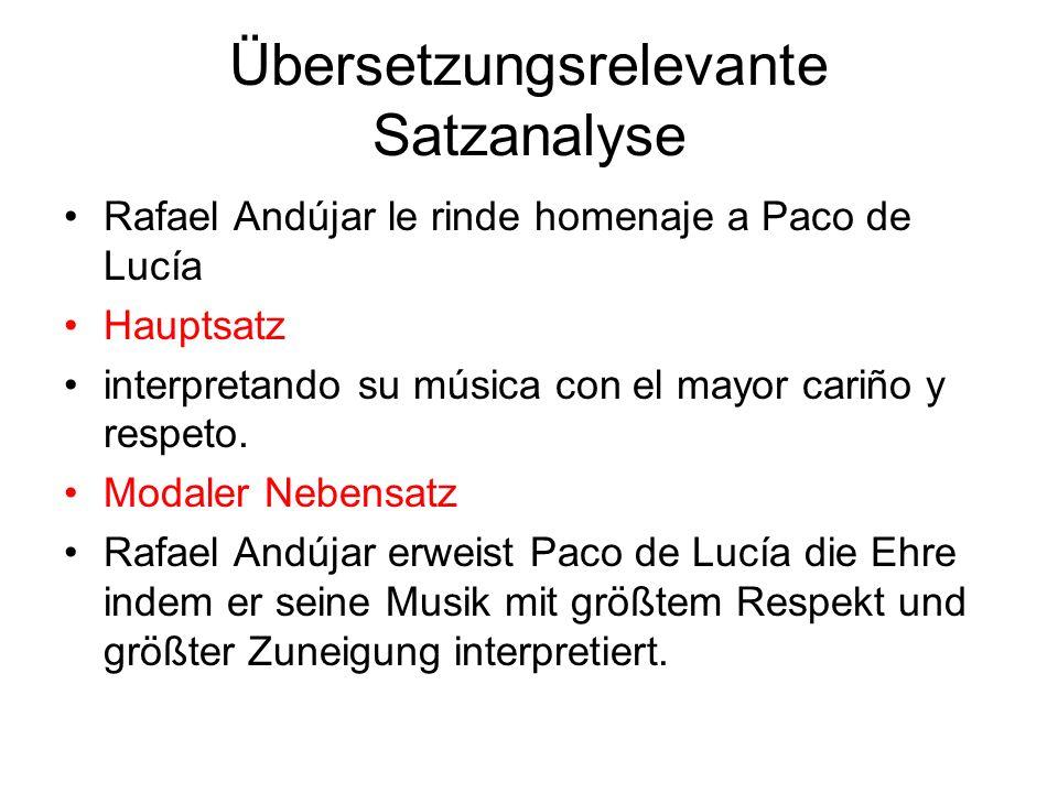 Übersetzungsrelevante Satzanalyse Rafael Andújar le rinde homenaje a Paco de Lucía Hauptsatz interpretando su música con el mayor cariño y respeto.