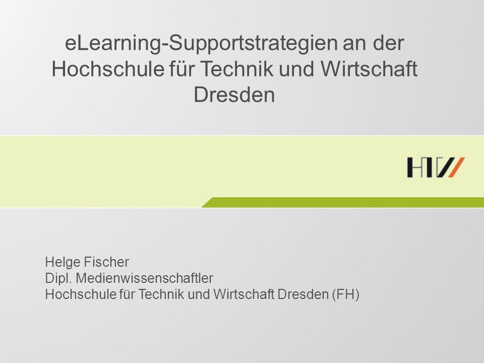 eLearning-Supportstrategien an der Hochschule für Technik und Wirtschaft Dresden Helge Fischer Dipl.