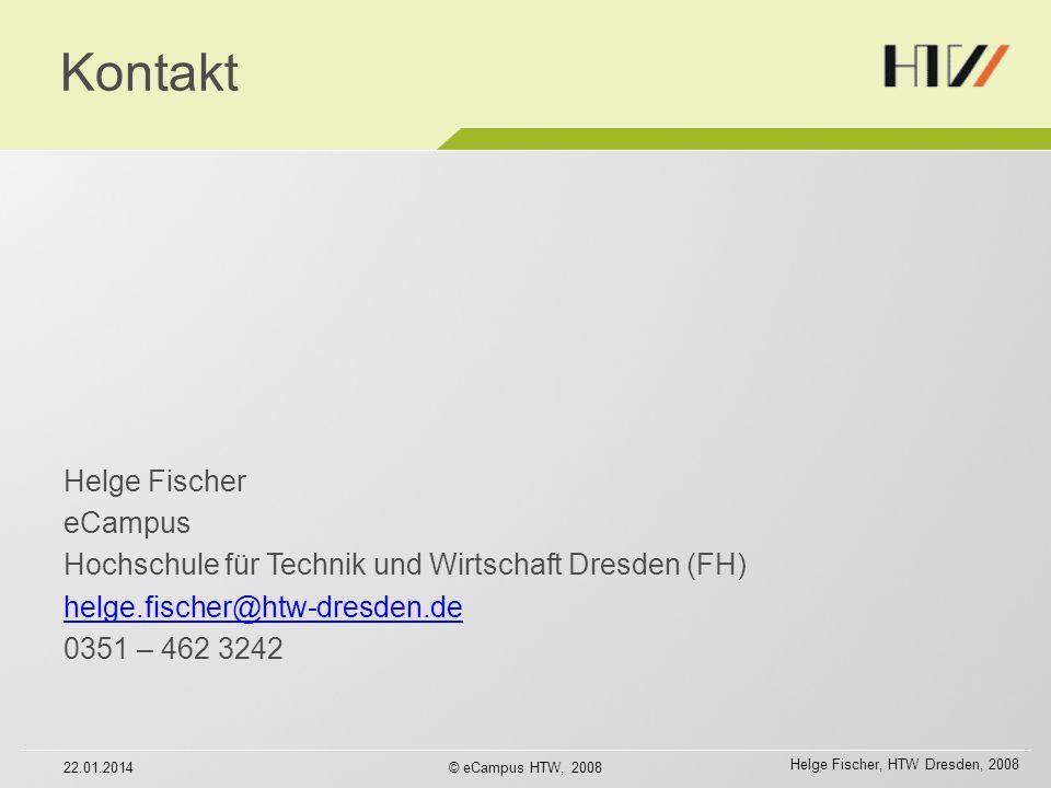Helge Fischer, HTW Dresden, 2008 Kontakt Helge Fischer eCampus Hochschule für Technik und Wirtschaft Dresden (FH) helge.fischer@htw-dresden.de 0351 – 462 3242 22.01.2014© eCampus HTW, 2008