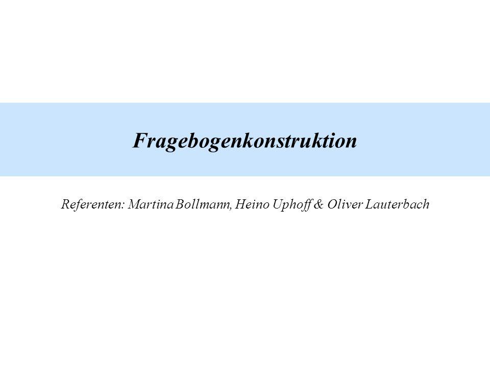 Fragebogenkonstruktion Referenten: Martina Bollmann, Heino Uphoff & Oliver Lauterbach