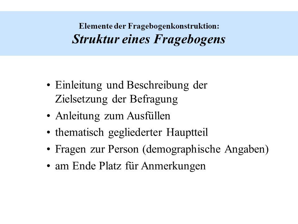 Elemente der Fragebogenkonstruktion: Struktur eines Fragebogens Einleitung und Beschreibung der Zielsetzung der Befragung Anleitung zum Ausfüllen them