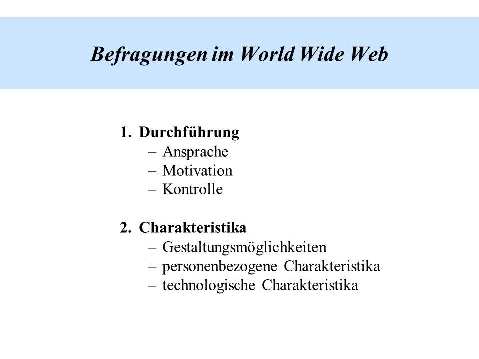 Befragungen im World Wide Web 1.Durchführung –Ansprache –Motivation –Kontrolle 2.Charakteristika –Gestaltungsmöglichkeiten –personenbezogene Charakter