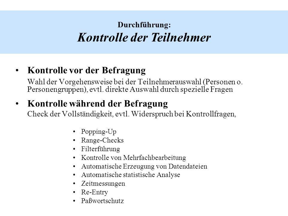 Durchführung: Kontrolle der Teilnehmer Kontrolle vor der Befragung Wahl der Vorgehensweise bei der Teilnehmerauswahl (Personen o. Personengruppen), ev