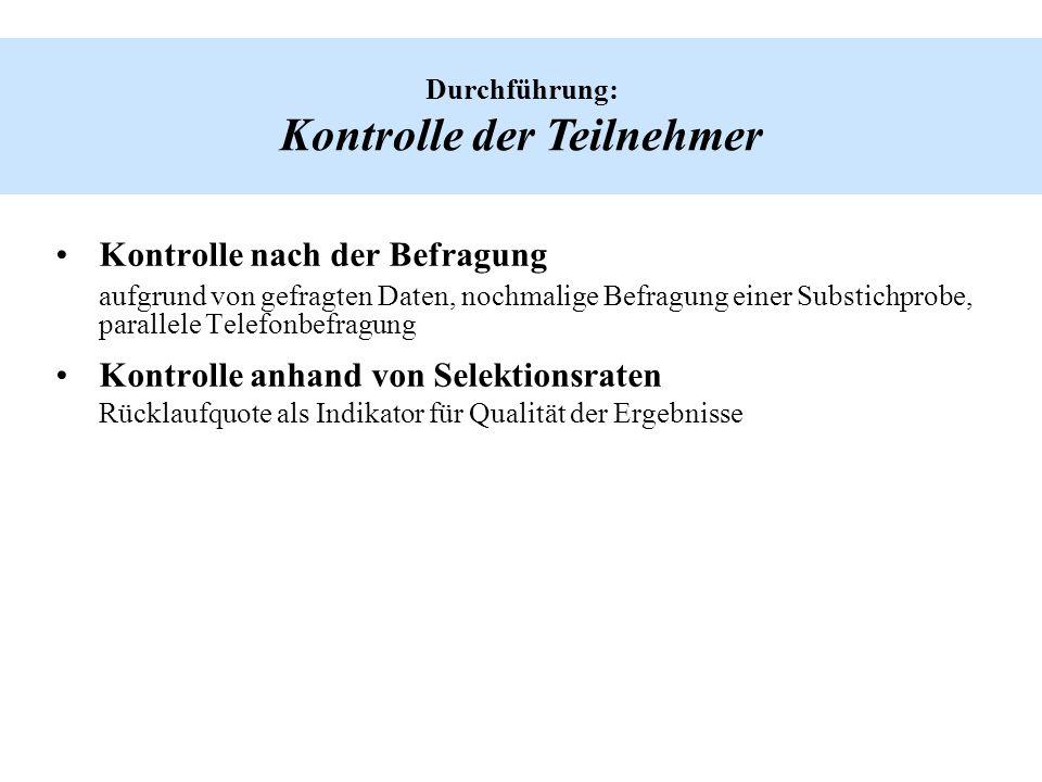 Kontrolle nach der Befragung aufgrund von gefragten Daten, nochmalige Befragung einer Substichprobe, parallele Telefonbefragung Kontrolle anhand von S