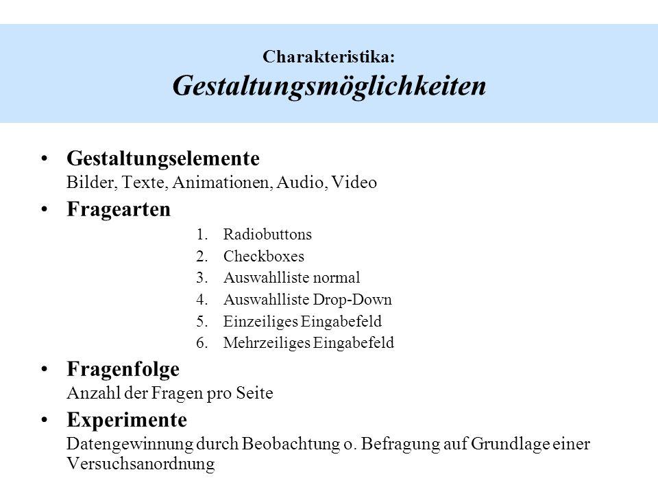 Charakteristika: Gestaltungsmöglichkeiten Gestaltungselemente Bilder, Texte, Animationen, Audio, Video Fragearten 1.Radiobuttons 2.Checkboxes 3.Auswah
