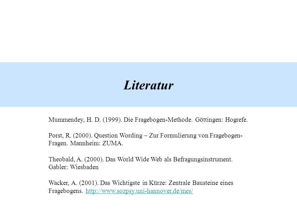 Literatur Mummendey, H. D. (1999). Die Fragebogen-Methode. Göttingen: Hogrefe. Porst, R. (2000). Question Wording – Zur Formulierung von Fragebogen- F