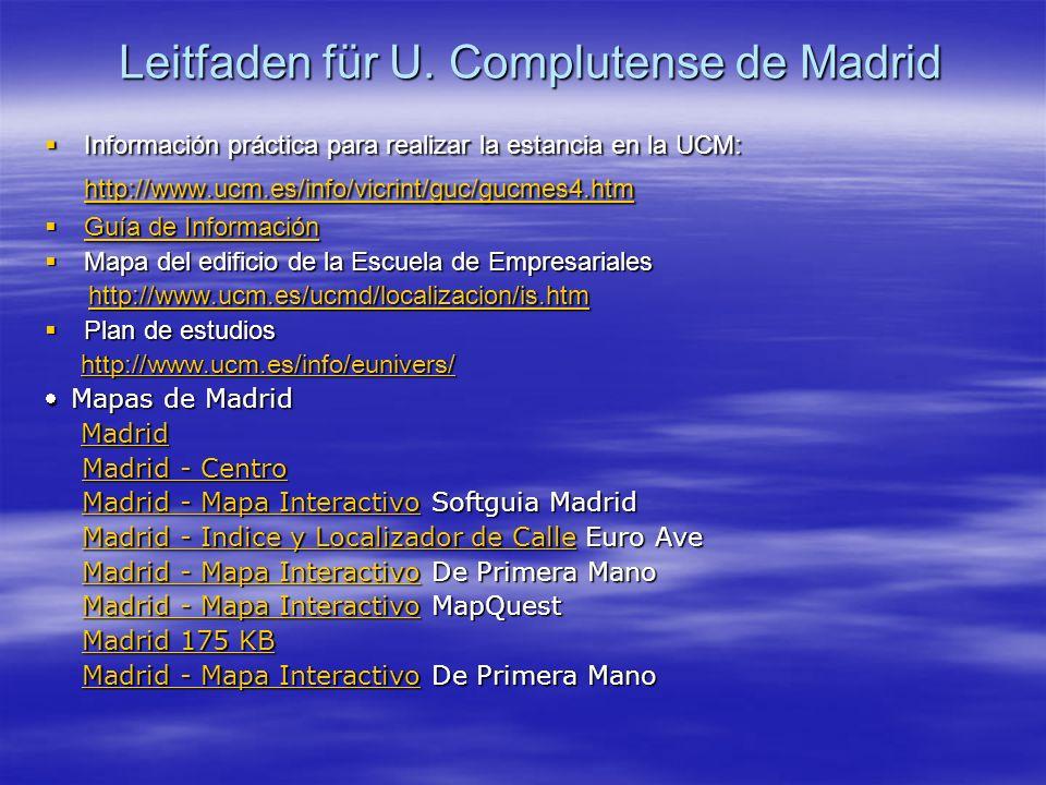 Leitfaden für U. Complutense de Madrid Información práctica para realizar la estancia en la UCM: http://www.ucm.es/info/vicrint/guc/gucmes4.htm Inform