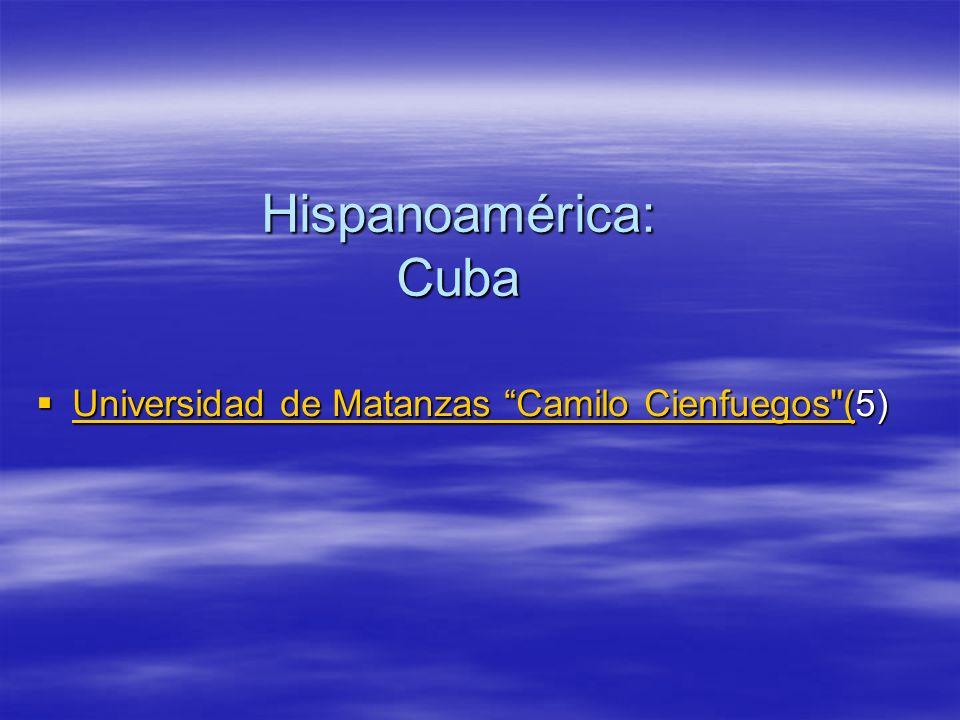 Hispanoamérica: Cuba Universidad de Matanzas Camilo Cienfuegos (5) Universidad de Matanzas Camilo Cienfuegos (5) Universidad de Matanzas Camilo Cienfuegos ( Universidad de Matanzas Camilo Cienfuegos (