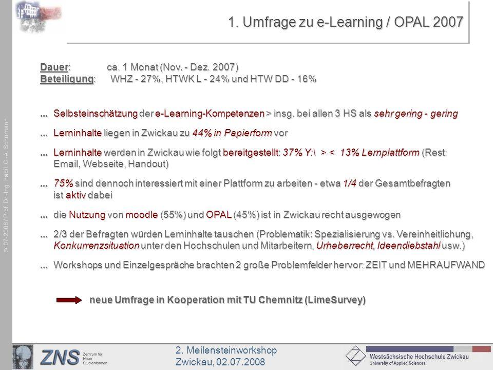 2. Meilensteinworkshop Zwickau, 02.07.2008 07-2008 / Prof. Dr.-Ing. habil. C.-A. Schumann 1. Umfrage zu e-Learning / OPAL 2007 Dauer: ca. 1 Monat (Nov
