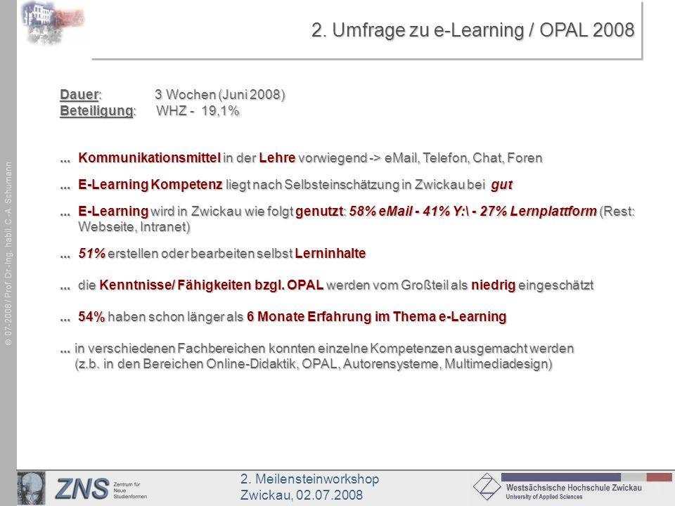 2. Meilensteinworkshop Zwickau, 02.07.2008 07-2008 / Prof. Dr.-Ing. habil. C.-A. Schumann 2. Umfrage zu e-Learning / OPAL 2008 Dauer: 3 Wochen (Juni 2