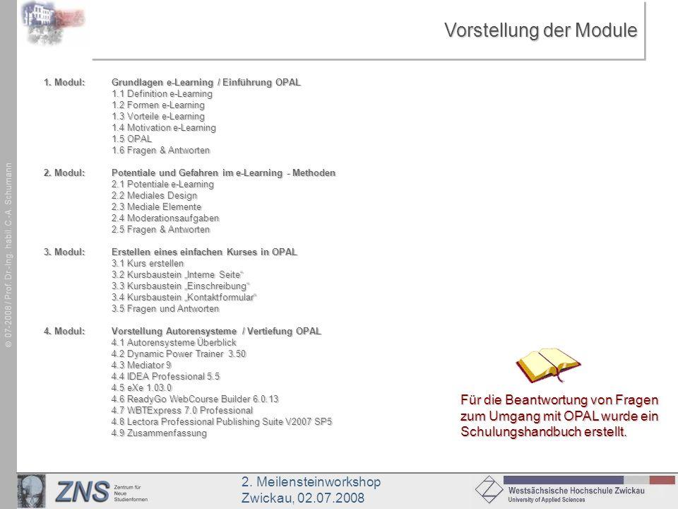 2. Meilensteinworkshop Zwickau, 02.07.2008 07-2008 / Prof. Dr.-Ing. habil. C.-A. Schumann Vorstellung der Module 1. Modul:Grundlagen e-Learning / Einf
