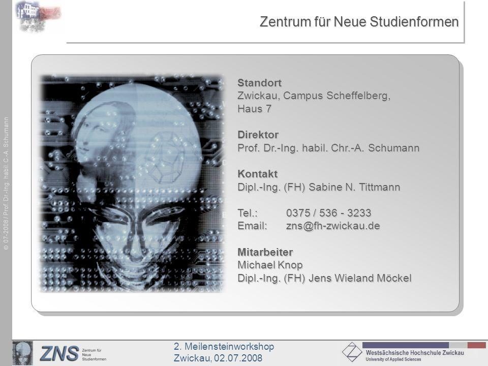 2. Meilensteinworkshop Zwickau, 02.07.2008 07-2008 / Prof. Dr.-Ing. habil. C.-A. Schumann Zentrum für Neue Studienformen Standort Zwickau, Campus Sche